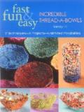 Fast Fun and Easy Incredible Thread-a-Bowls
